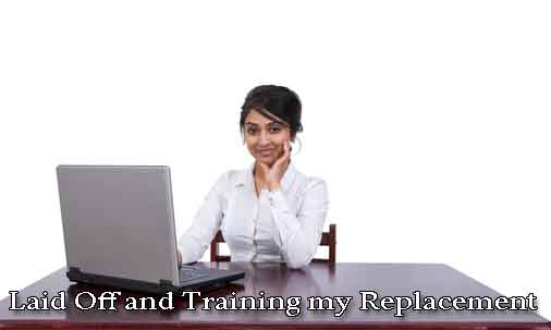 laid off and training my replacement - California Labor ...