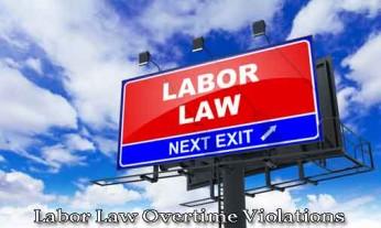 labor law overtime violations, california labor law overtime violations